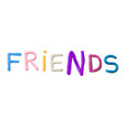 handmade modeling clay word friends vector image vector image