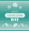 happy thanksgiving day concept autumn green vector image vector image