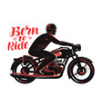 biker riding a motorcycle vintage style born to vector image vector image