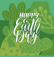 happy earth day handwritten phrase on decorative vector image vector image