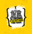 you never know how strong you are until being vector image vector image