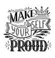 make yourself proud lettering original vector image vector image