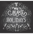 We make Holidays chalkboard label vector image vector image