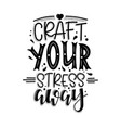craft your stress away lettering vector image