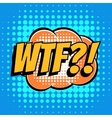 Wtf comic book bubble text retro style vector image