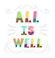all is well handwritten lettering hand drawn vector image vector image