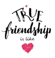 True friendship is like love calligraphy vector image vector image