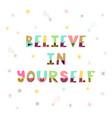 believe in yourself handwritten lettering hand vector image vector image