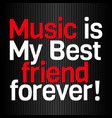 music is my best friend forever vector image vector image