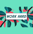 work hard in design banner template for vector image vector image