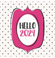 hello 2024 pink sign in frame on grey background vector image