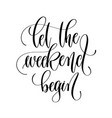 let the weekend begin - black and white hand vector image