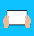 hands hold pad with white screen vector image