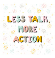 less talk more action handwritten lettering hand vector image vector image