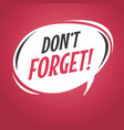 do not forget cartoon speech bubble vector image vector image