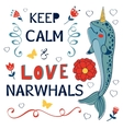 Keep calm and love narwhals vector image