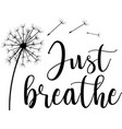 just breathe on white background vector image