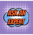 Ask an expert comic book bubble text retro style vector image