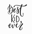 best kid ever t-shirt quote lettering vector image