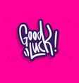 good luck label sign logo hand drawn brush vector image