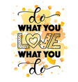 Hand sketched inspirational quote DO WHAT YOU LOVE vector image vector image