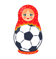 nesting doll with football ball colorful poster vector image vector image