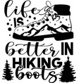 life is better in hiking boots with hiking shoes vector image