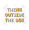 think outside box handwritten lettering hand vector image vector image