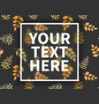 square frame for text autumn leaves on grey vector image vector image