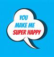 comic speech bubble with phrase you make me super vector image