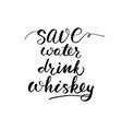 save water drink whiskey inspirational vector image