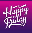 happy friday quotes inspirational hand lettering vector image vector image