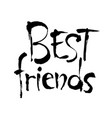 best friend phrase hand drawn friendship phrase vector image