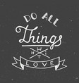 love all things with love on vintage background vector image vector image