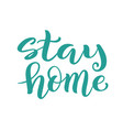stay at home - handdrawn typography poster vector image