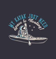 t-shirt design my kayak just need space vector image
