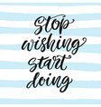 stop wishing start doing motivational poster vector image