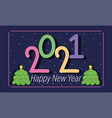 2021 happy new year colored number and trees vector image vector image