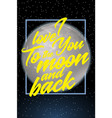 i love you to the moon and back card design vector image