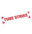 tube strike rubber stamp vector image vector image
