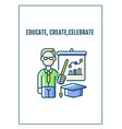 educate create celebrate greeting card with color vector image
