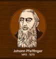 johann pfeffinger was a significant theologian vector image vector image
