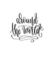 around world - hand lettering inscription text vector image vector image
