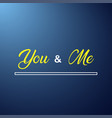 you and me love quote with modern background vector image vector image
