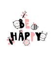 be happy print vector image vector image