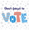 dont forget to vote lettering vector image
