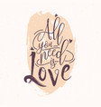 all you need is love romantic phrase or quote vector image