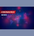 covid19-19 coronavirus news latest concept vector image vector image