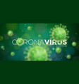 covid19-19 coronavirus outbreak design with virus vector image vector image