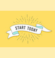 start today vintage ribbon banner vector image vector image